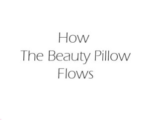 how the beauty pillow flows